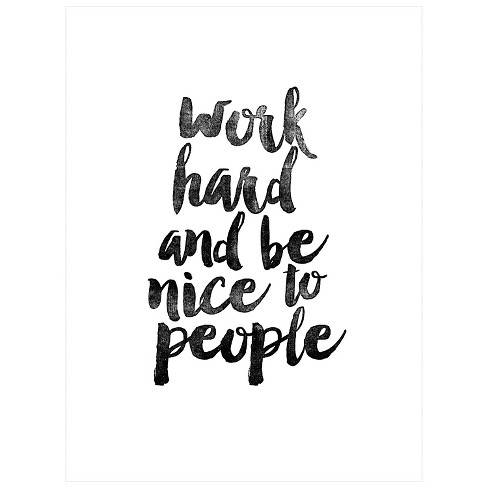 Work Hard and be Nice to People by Brett Wilson Unframed Wall Art ...