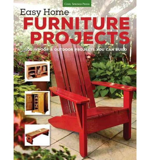 Easy Home Furniture Projects : 100 Indoor & Outdoor Projects You Can Build (Paperback) - image 1 of 1