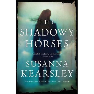 The Shadowy Horses - by  Susanna Kearsley (Paperback)