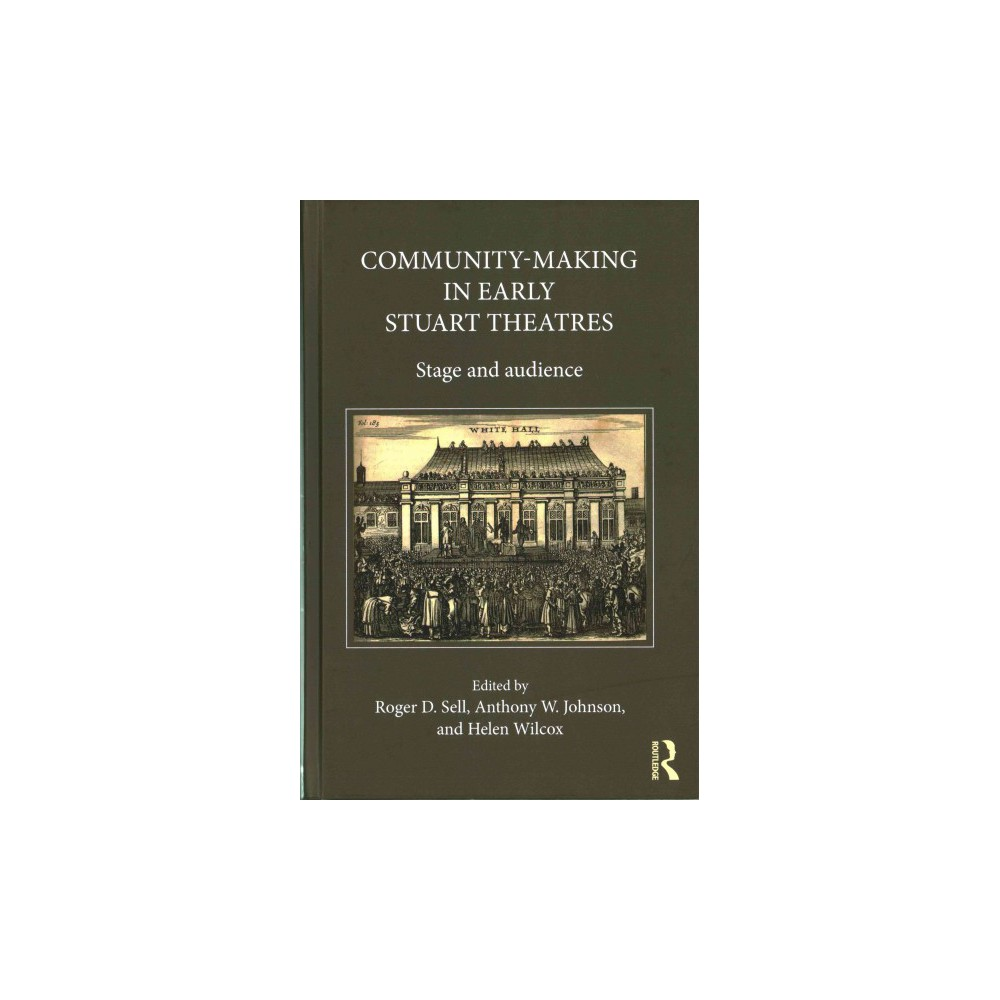 Community-Making in Early Stuart Theatres : Stage and Audience (Hardcover) (Anthony W. Johnson & Helen