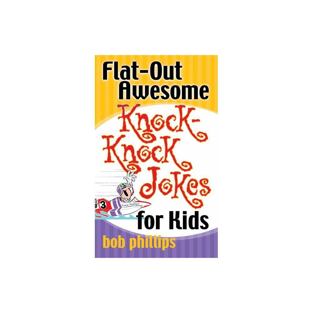Flat Out Awesome Knock Knock Jokes For Kids By Bob Phillips Paperback