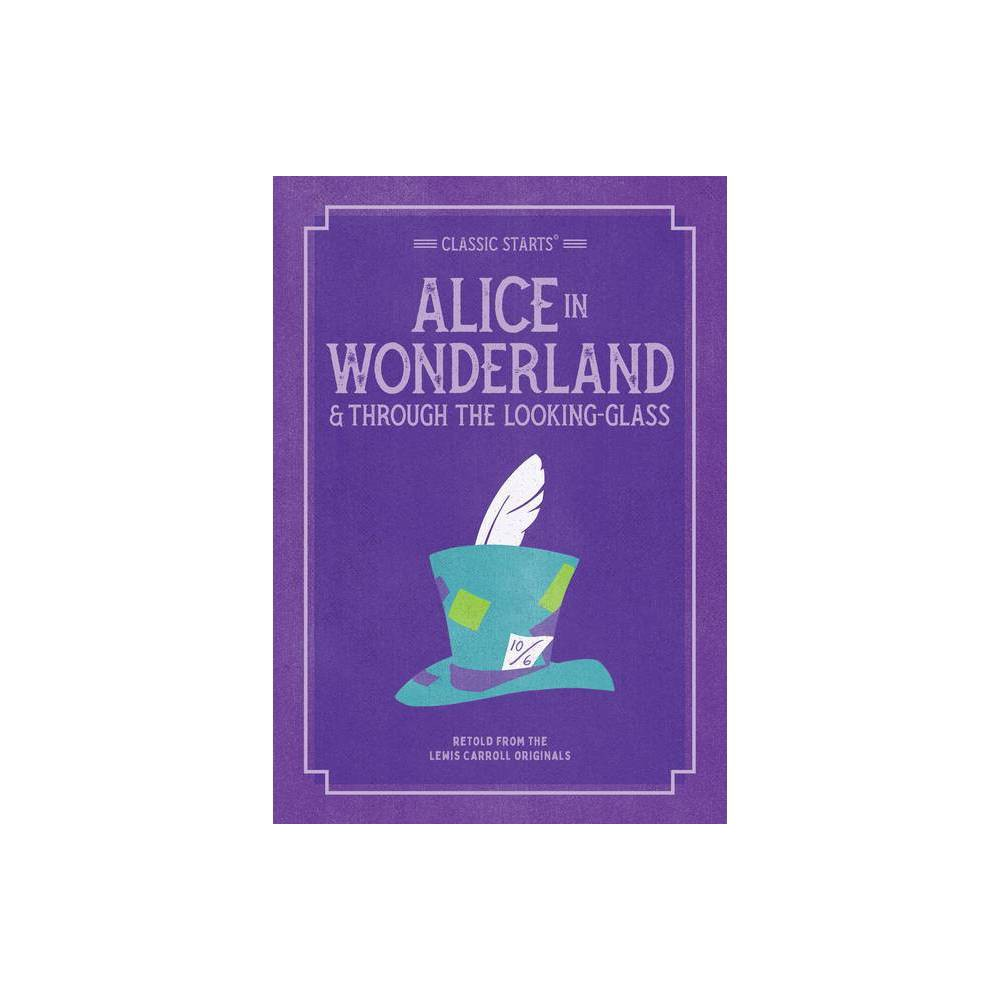 Classic Starts Alice In Wonderland Through The Looking Glass Classic Starts R By Lewis Carroll Paperback