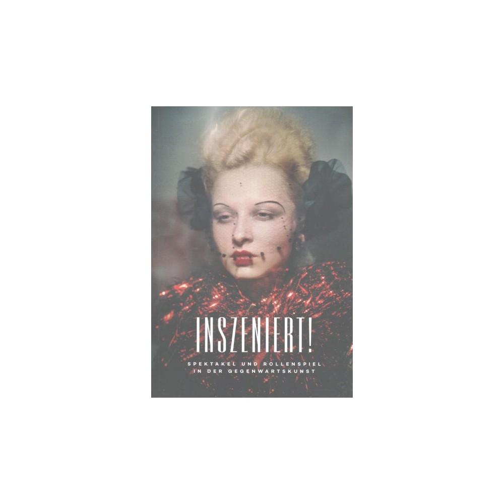 Inszeniert! : Spektakel und Rollenspiel in der Gegenwartskunst (Paperback) (Von Roger Diederen & Karsten