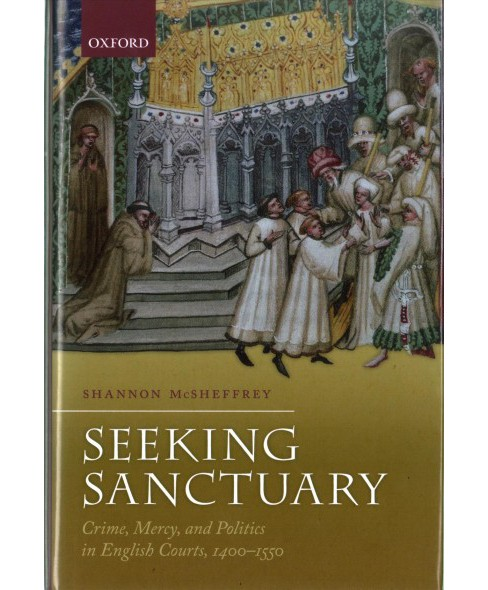 Seeking Sanctuary : Crime, Mercy, and Politics in English Courts 1400-1550 -  (Hardcover) - image 1 of 1