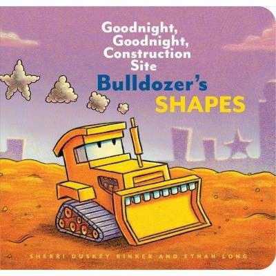 Bulldozer's Shapes: Goodnight, Goodnight, Construction Site (Kids Construction Books, Goodnight Books for Toddlers) - by  Sherri Duskey Rinker