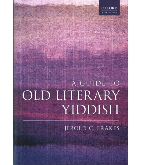 Guide to Old Literary Yiddish (Hardcover) (Jerold C. Frakes) - image 1 of 1