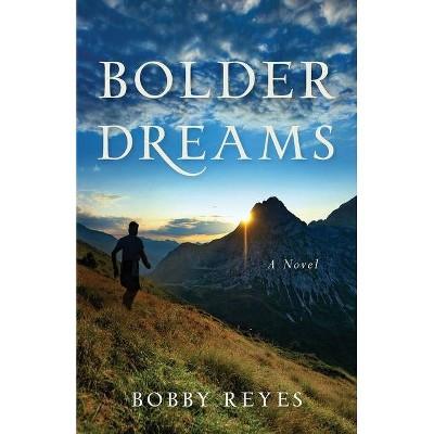 Bolder Dreams - by  Bobby Reyes (Paperback)