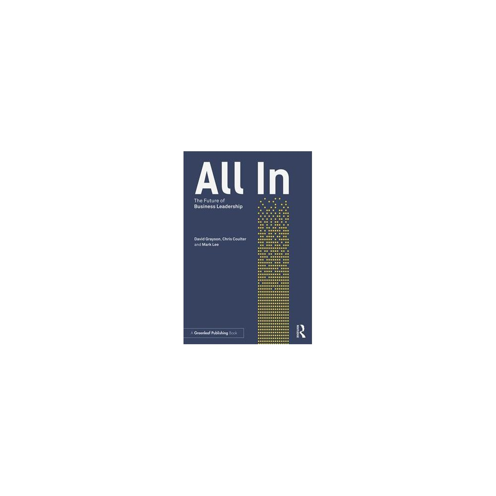 All In : The Future of Business Leadership - by David Grayson & Chris Coulter & Mark Lee (Paperback)