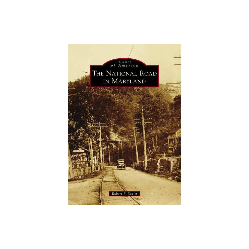The National Road In Maryland By Robert P Savitt Paperback