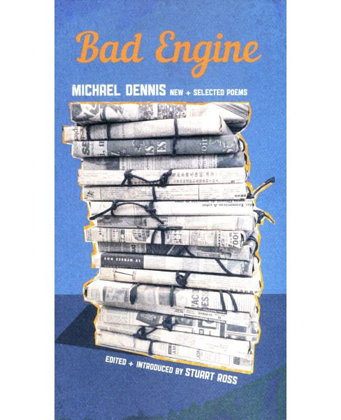 Bad Engine : New & Selected Poems -  by Michael Dennis (Paperback) - image 1 of 1