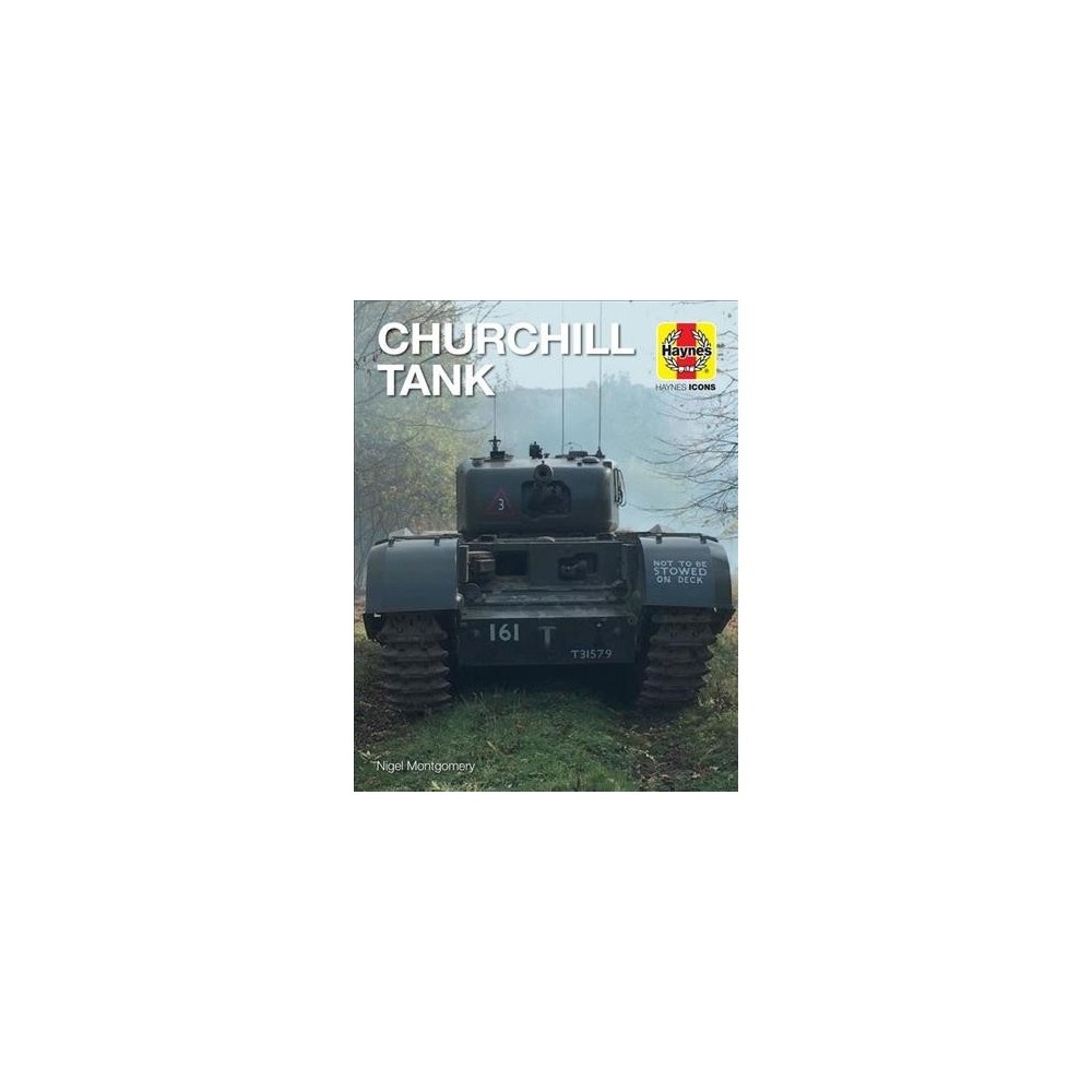 Churchill Tank - (Haynes Icons) by Nigel Montgomery (Hardcover)