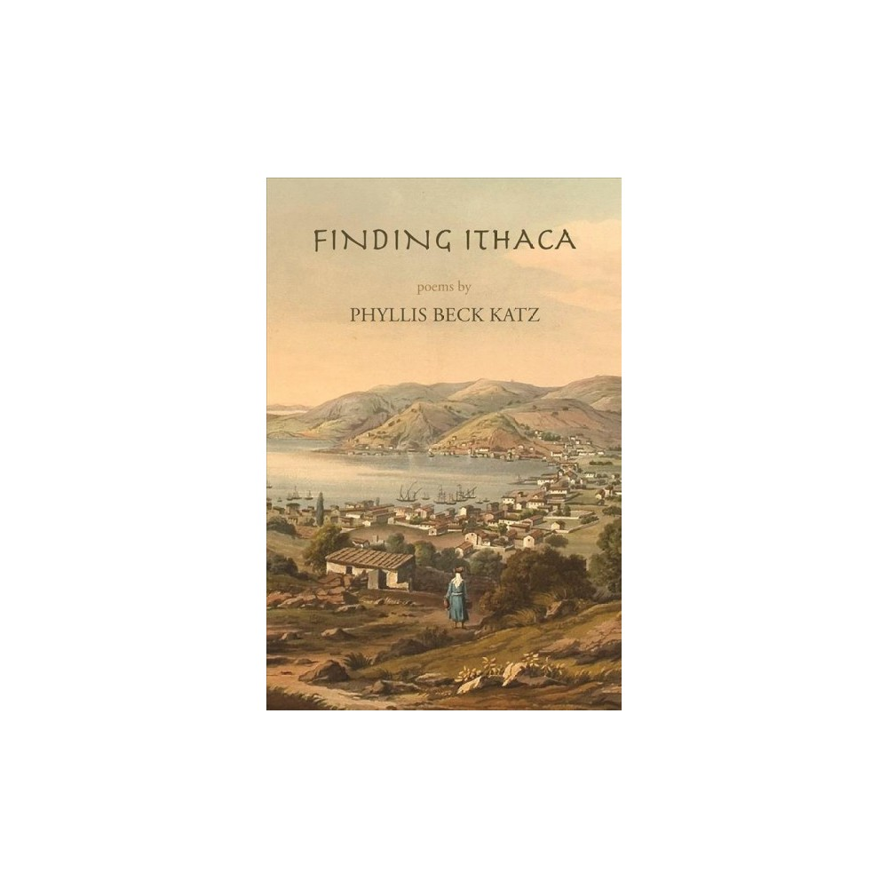 Finding Ithaca - by Phyllis B. Katz (Paperback)