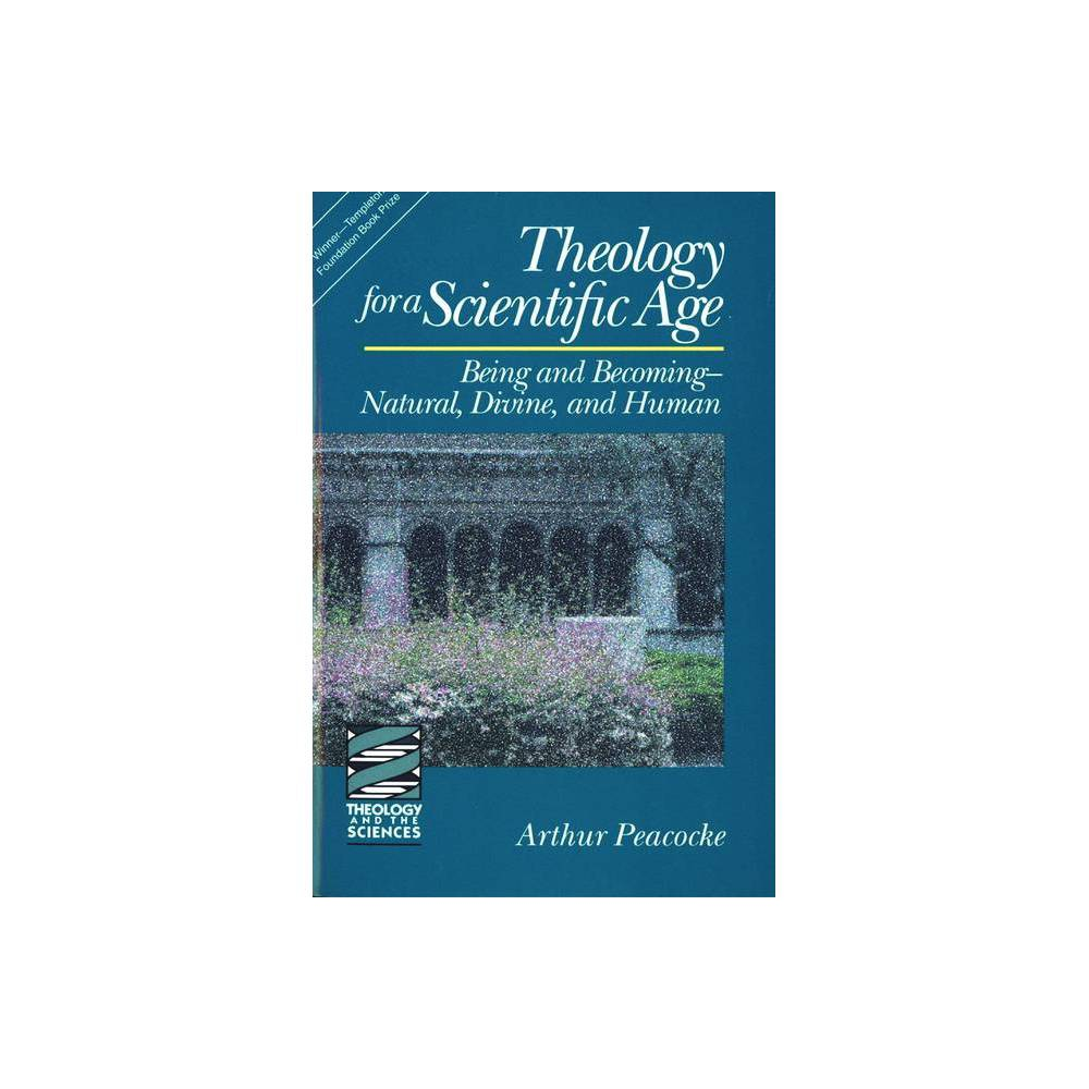 Theology For A Scientific Age Theology And The Sciences By Arthur Peacocke Paperback