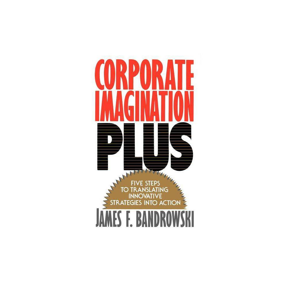 Corporate Imagination Plus - by James F Bandrowski (Paperback) A Simon and Schuster eBook. Simon and Schuster has a great book for every reader.