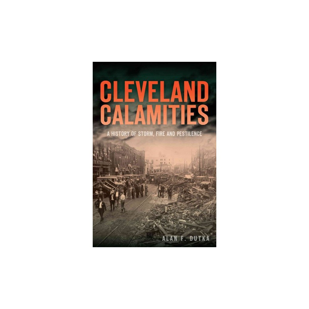 Cleveland Calamities: A History of Storm, Fire and Pestilence