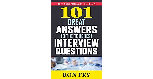 101 Great Answers to the Toughest Interview Questions (Anniversary) (Paperback) (Ron Fry) - image 1 of 1