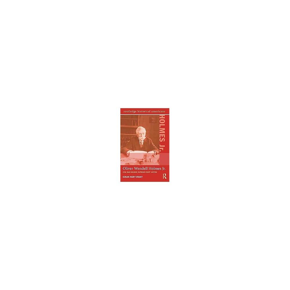 Oliver Wendell Holmes, Jr. : Civil War Soldier, Supreme Court Justice (Paperback) (Susan-Mary Grant)