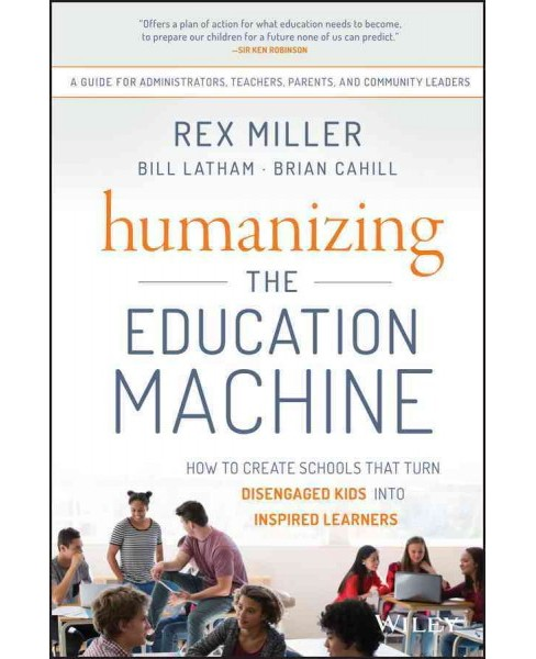 Humanizing the Education Machine : How to Create Schools That Turn Disengaged Kids into Inspired - image 1 of 1