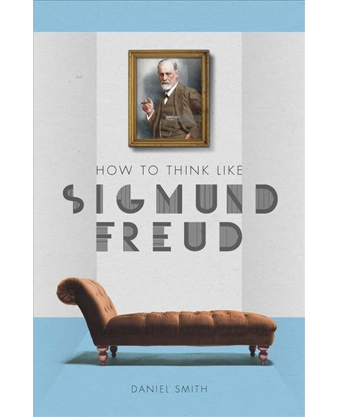 How to Think Like Sigmund Freud (Hardcover) (Daniel Smith) - image 1 of 1