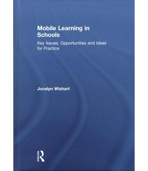 Mobile Learning in Schools : Key Issues, Opportunities and Ideas for Practice -  (Hardcover) - image 1 of 1