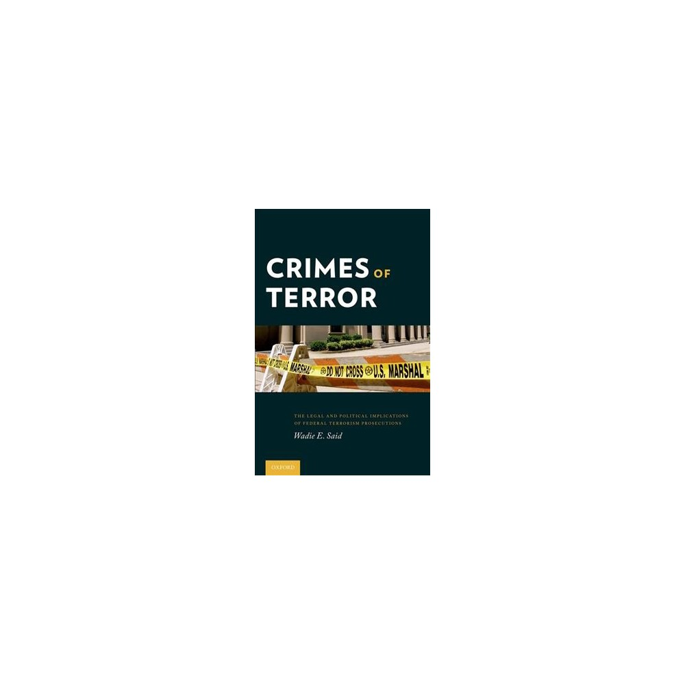 Crimes of Terror : The Legal and Political Implications of Federal Terrorism Prosecutions - Reprint
