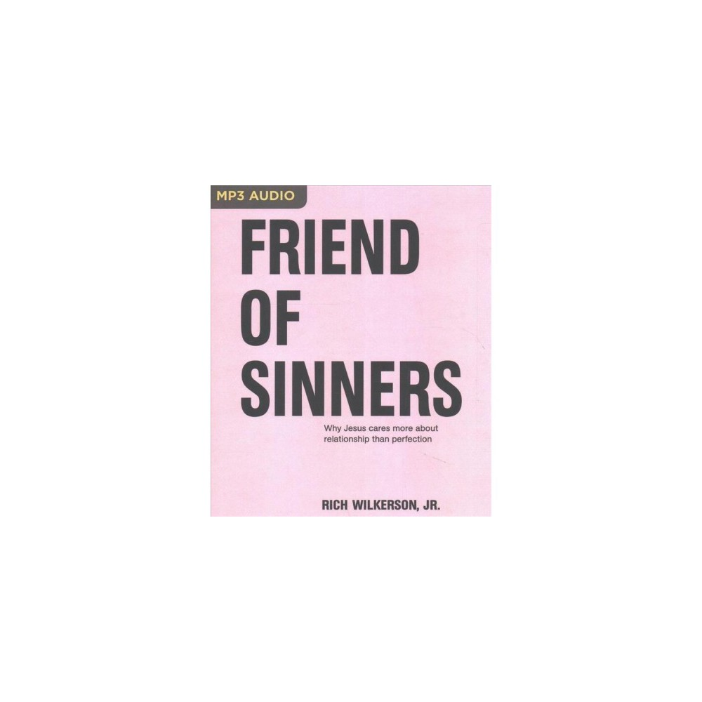 Friend of Sinners : Why Jesus Cares More About Relationship Than Perfection - MP3 Una (MP3-CD)
