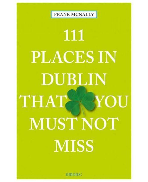 111 Places in Dublin That You Shouldn't Miss (Paperback) (Frank McNally) - image 1 of 1