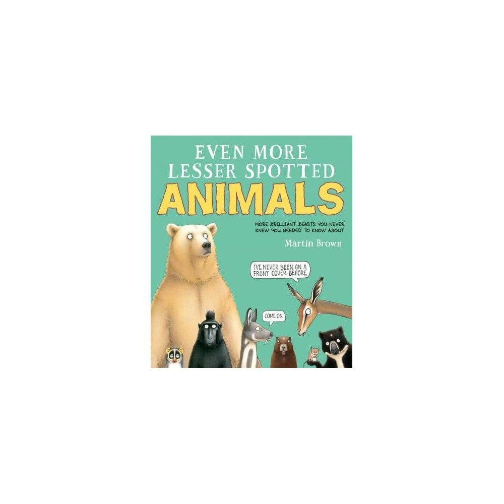 Even More Lesser Spotted Animals - by Martin Brown (Hardcover)