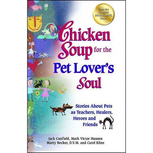Chicken Soup for the Pet Lover's Soul - (Chicken Soup for the Soul) by  Jack Canfield & Mark Victor Hansen & Carol Kline (Paperback) - image 1 of 1