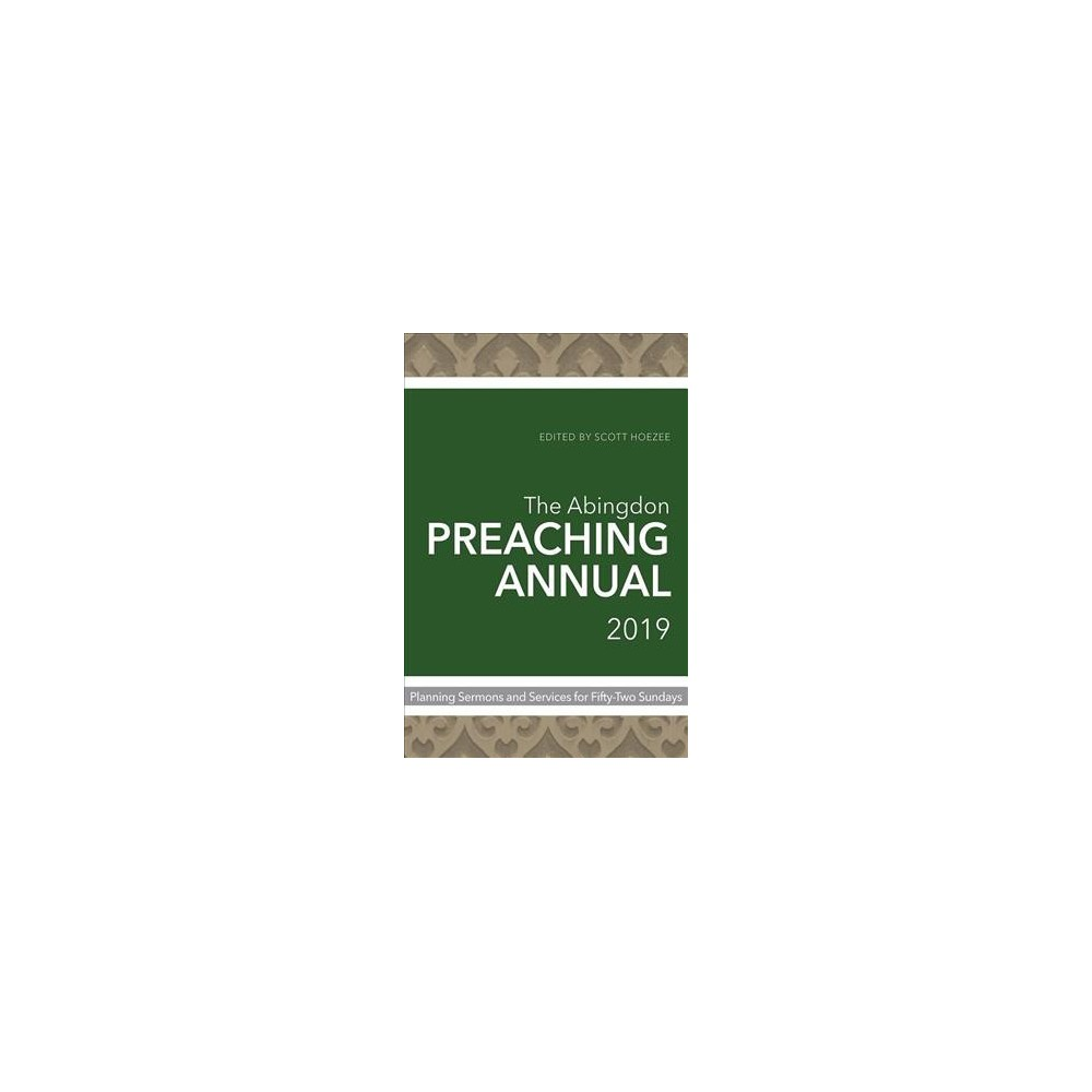 Abingdon Preaching Annual 2019 : Planning Sermons and Services for Fifty-two Sundays - (Paperback)