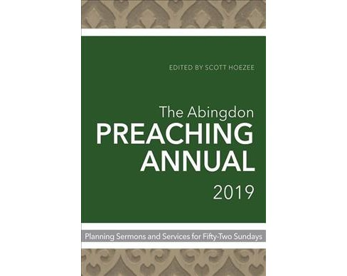 Abingdon Preaching Annual 2019 : Planning Sermons and Services for Fifty-two Sundays -  (Paperback) - image 1 of 1