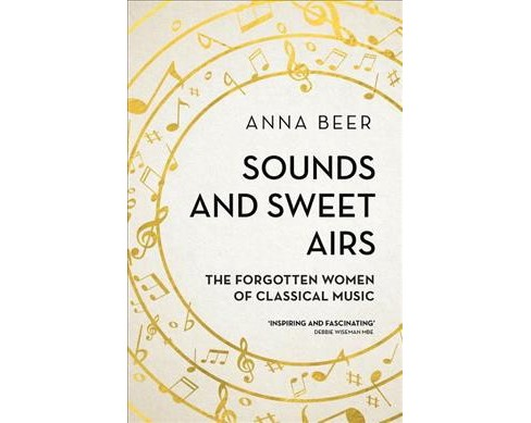 Sounds and Sweet Airs : The Forgotten Women of Classical Music (Reprint) (Paperback) (Anna Beer) - image 1 of 1