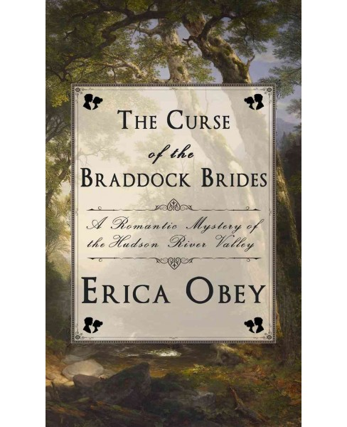 Curse of the Braddock Brides : A Romantic Mystery of the Hudson River Valley (Paperback) (Erica Obey) - image 1 of 1