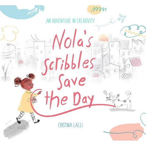 Nola's Scribbles Save the Day - by  Cristina Lalli (Hardcover) - image 1 of 1