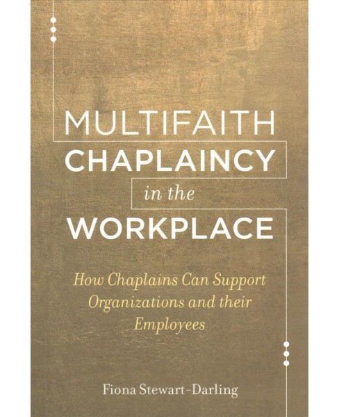 Multifaith Chaplaincy in the Workplace : How Chaplains Can Support Organizations and Their Employees - image 1 of 1