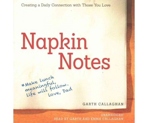 Napkin Notes : Make Lunch Meaningful, Life Will Follow (Unabridged) (CD/Spoken Word) (W. Garth - image 1 of 1