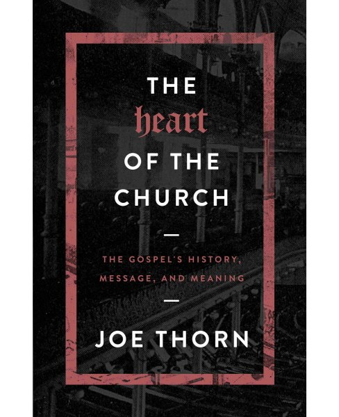 Heart of the Church : The Gospel's History, Message, and Meaning (Paperback) (Joe Thorn) - image 1 of 1