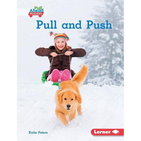 Pull and Push - (Science All Around Me (Pull Ahead Readers -- Nonfiction)) by  Katie Peters (Hardcover) - image 1 of 1