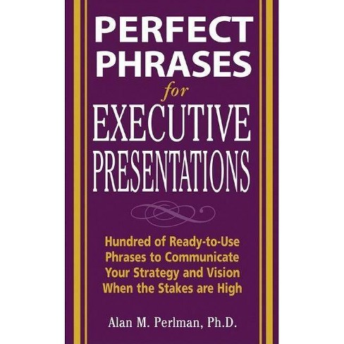 Perfect Phrases for Executive Presentations: Hundreds of Ready-To-Use Phrases to Use to Communicate Your - image 1 of 1