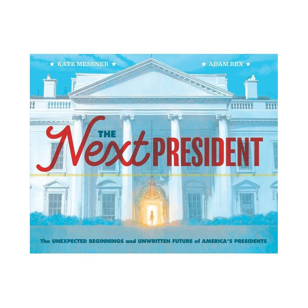 The Next President By Kate Messner 38 Adam Rex Hardcover