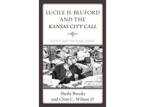 Lucile H. Bluford and the Kansas City Call : Activist Voice for Social Justice -  (Hardcover) - image 1 of 1
