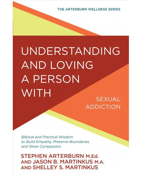 Understanding and Loving a Person With Sexual Addiction : Biblical and Practical Wisdom to Build - image 1 of 1