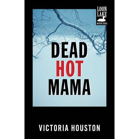 Dead Hot Mama - (Loon Lake Mystery) by  Victoria Houston (Paperback) - image 1 of 1