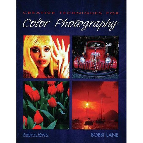 Creative Techniques for Color Photography - by  Bobbi Lane (Paperback) - image 1 of 1