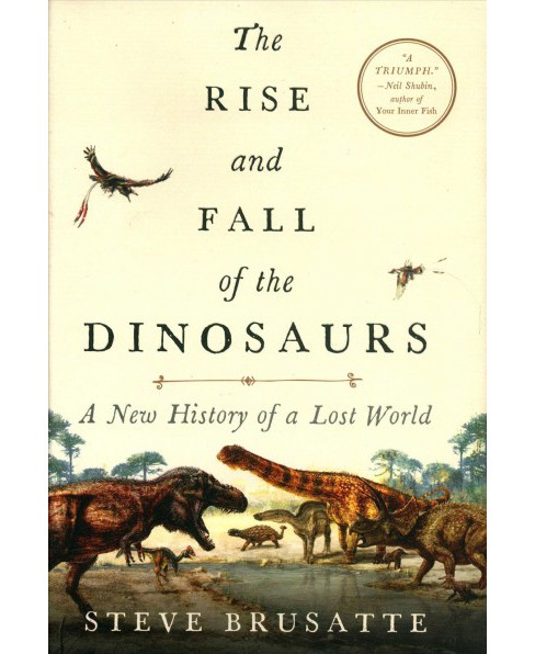 Rise and Fall of the Dinosaurs : A New History of a Lost World -  by Steve Brusatte (Hardcover) - image 1 of 1