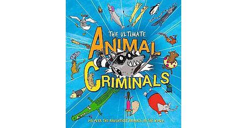 Ultimate Animal Criminals (Hardcover) (Clive Gifford) - image 1 of 1