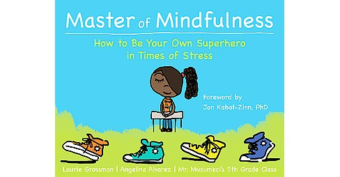 Master of Mindfulness : How to Be Your Own Superhero in Times of Stress (Paperback) (Laurie Grossman) - image 1 of 1