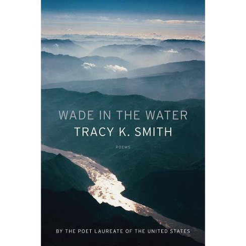Wade in the Water - by  Tracy K Smith (Hardcover) - image 1 of 1