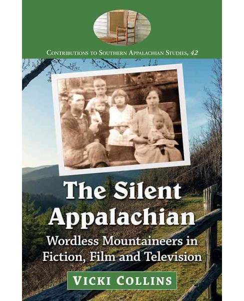 Silent Appalachian : Wordless Mountaineers in Fiction, Film and Television (Paperback) (Vicki Sigmon - image 1 of 1