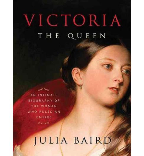 Victoria the Queen : An Intimate Biography of the Woman Who Ruled an Empire (Unabridged) (CD/Spoken - image 1 of 1
